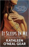 It Sleeps in Me - Kathleen O'Neal Gear, W. Michael Gear