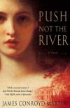 Push Not the River - James Conroyd Martin