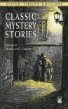 Classic Mystery Stories - Jack London, Charles Dickens, Wilkie Collins, Emmuska Orczy, Samuel Hopkins Adams, Jacques Futrelle, Susan Glaspell, E.C. Bentley, Douglas G. Greene, Melville Davisson Post, Gelett Burgess, H.C. Bailey, Rodrigues Ottolengui