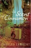 The Scent Of Cinnamon (Salt Modern Fiction) - Charles Lambert