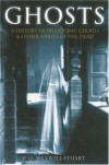 Ghosts: A History of Phantoms, Ghouls & Other Spirits of the Dead - P.G. Maxwell-Stuart