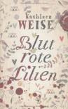 Blutrote Lilien - Kathleen Weise