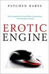 The Erotic Engine: How Pornography has Powered Mass Communication, from Gutenberg to Google - Patchen Barss