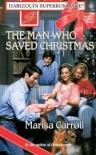 The Man Who Saved Christmas (Harlequin Superromance No. 718) - Marisa Carroll