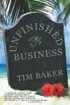 Unfinished Business - Tim    Baker