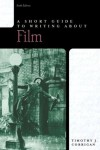 A Short Guide to Writing about Film (Short Guides Series) - Timothy Corrigan
