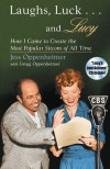 "Laughs, Luck...and Lucy: How I Came to Create the Most Popular Sitcom of All Time (with ""I LOVE LUCY's Lost Scenes"" Audio CD) - Jess Oppenheimer;Gregg Oppenheimer;Lucille Ball"