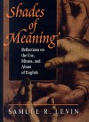 Shades Of Meaning: Reflections On The Use, Misuse, And Abuse Of English - Samuel R. Levin