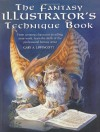 The Fantasy Illustrator's Technique Book: From Creating Characters To Selling Your Work, Learn The Skills Of The Professional Fantasy Artist - Gary A. Lippincott