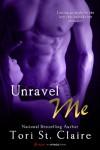 Unravel Me - Tori St. Claire