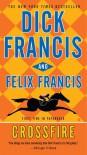 Crossfire - Dick Francis, Felix Francis