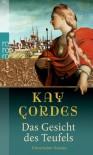 Das Gesicht Des Teufelshistorischer Roman - Kay Cordes