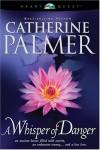 A Whisper of Danger - Catherine   Palmer