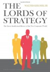 The Lords of Strategy: The Secret Intellectual History of the New Corporate World - Walter Kiechel III