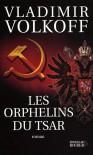 Les Orphelins du Tsar - Vladimir Volkoff