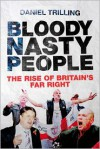 Bloody Nasty People: The Rise of Britain's Far Right - Daniel Trilling