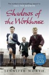 Shadows Of The Workhouse: The Drama Of Life In Postwar London - Jennifer Worth