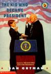 The Kid Who Became President - Dan Gutman