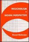 Regionalism in Indian Perspective - Bharati Mukherjee