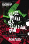 So You Wanna Be a Rock & Roll Star: How I Machine-Gunned a Roomful Of Record Executives and Other True Tales from a Drummer's Life - Jacob Slichter