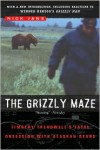 The Grizzly Maze: Timothy Treadwell's Fatal Obsession with Alaskan Bears - Nick Jans
