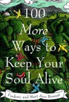 100 More Ways to Keep Your Soul Alive - Frederic Brussat, Mary Ann Brussat