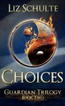 Choices (The Guardian Trilogy) - Liz Schulte