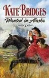 Wanted In Alaska (Harlequin Historical) - Kate Bridges