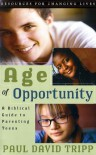 Age of Opportunity: A Biblical Guide to Parenting Teens (Resources for Changing Lives) - Paul David Tripp