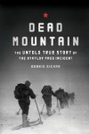 Dead Mountain: The True Story of the Dyatlov Pass Incident - Donnie Eichar