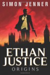 Ethan Justice: Origins - Simon R. Jenner