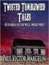 Twisted Tumbleweed Tales - Paul Victor Wargelin