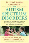 Raising Resilient Children with Autism Spectrum Disorders: Strategies for Maximizing Their Strengths, Coping with Adversity, and Developing a Social Mindset - Sam Goldstein, Sam Goldstein