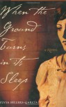 When the Ground Turns in Its Sleep - Sylvia Sellers-Garcia