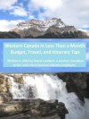 Western Canada in Less Than a Month: Budget, Travel, and Itinerary Tips - Shane Lambert, James Meronyk