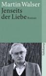 Jenseits der Liebe - Martin Walser