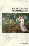 The Practice of Aromatherapy - Jean MP Valnet