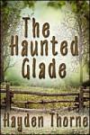 The Haunted Glade - Hayden Thorne