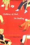 Children of God Go Bowling: A Novel - Shannon Olson