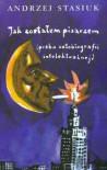 Jak zostałem pisarzem (próba autobiografii intelektualnej) - Andrzej Stasiuk