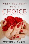 When You Don't Have a Choice - Wendi Cassel