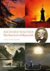 Richard Wagner: The Sorcerer of Bayreuth - Barry Millington