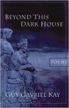 Beyond This Dark House - Guy Gavriel Kay