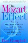 The Mozart Effect: Tapping the Power of Music to Heal the Body, Strengthen the Mind, and Unlock the Creative Spirit - Don G. Campbell