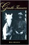 The Gentle Tamers: Women of the Old Wild West - Dee Brown