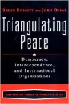 Triangulating Peace: Democracy, Interdependence, and International Organizations - John R. Oneal,  Bruce Russett
