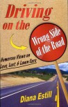 Driving on the Wrong Side of the Road: Humorous Views on Love, Lust, and Lawn Care - Diana Estill