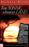 Rote Sonne, schwarzes Land - Barbara Wood, Manfred Ohl, Hans Sartorius