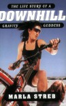 Downhill: The Life Story of a Gravity Goddess - Marla Streb
