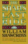 The Shah's Last Ride - William Shawcross